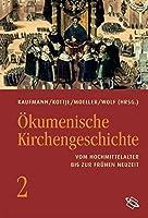 Oekumenische Kirchengeschichte 02: Vom Hochmittelalter bis zur fruehen Neuzeit