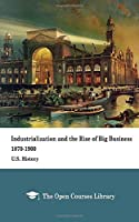 Industrialization and the Rise of Big Business, 1870-1900: U.S. History