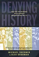 Denying History: Who Says the Holocaust Never Happened and Why Do They Say It? (An S. Mark Taper Foundation Book in Jewish Studies)