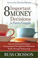 8 Important Money Decisions for Every Couple: Discover Financial Harmony Communicate Through Your Differences Build a Stronger Relationship