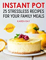 Instant Pot: 25 Stressless Recipes for Your Family