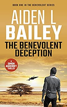 The Benevolent Deception: A Simon Ashcroft Novel (The Benevolent Series Book 1) by [Bailey, Aiden L]