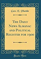 The Daily News Almanac and Political Register for 1900 (Classic Reprint)