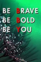 Be Brave Be Bold Be You: Blank Lined Journal Notebook, Size 6x9, Gift Idea for Boss, Employee, Coworker, Friends, Office, Gift Ideas, Familly, Entrepreneur: Cover 15, New Year Resolutions & Goals, Christmas, Birthday