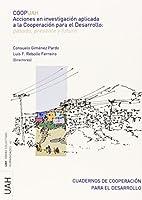 Acciones en investigadión aplicada a la cooperación para el desarrollo : pasado, presente y futuro