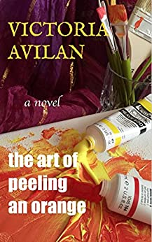 The Art of Peeling an Orange by [Avilan, Victoria]