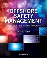 Offshore Safety Management, Second Edition: Implementing a SEMS Program