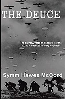 The Deuce: The Heroism and Valor of the 502nd Parachute Infantry Regiment during WW II by [McCord, Symm Hawes]