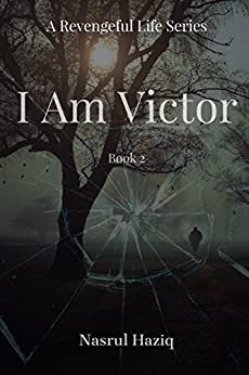 I am Victor (A Revengeful Life Book 2) by [Zainal Abidin, Mr Muhammad Nasrul Haziq]