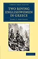 Two Roving Englishwomen in Greece (Cambridge Library Collection - Travel, Europe)