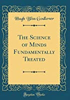 The Science of Minds Fundamentally Treated (Classic Reprint)