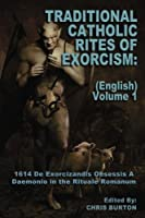 Traditional Catholic Rites of Exorcism: 1614 De Exorcizandis Obsessis a Daemonio in the Rituale Romanum
