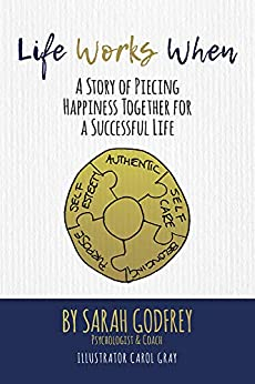 LIFE WORKS WHEN: A Story of Piecing Happiness Together for a Successful Life by [Godfrey, Sarah]