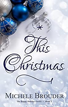 This Christmas (The Happy Holidays Series Book 2) by [Brouder, Michele]