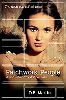 [Martin, D.B.]のPatchwork People: The dead can still talk. A dark mystery and suspense thriller. (Patchwork People series Book 2) (English Edition)