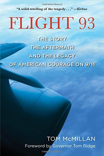 Flight 93 The Story the Aftermath and the Legacy of American Courage on 911 Tom McMillan Governor Tom Ridge on Amazoncom FREE shipping on qualifying offers