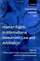 Human Rights in International Investment Law and Arbitration (International Economic Law)
