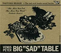 "BIG""SAD""TABLE"