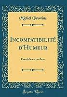 Incompatibilité d'Humeur: Comédie En Un Acte (Classic Reprint)