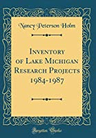 Inventory of Lake Michigan Research Projects 1984-1987 (Classic Reprint)