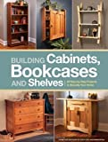 Building Cabinets, Bookcases & Shelves: 29 Step-by-Step Projects to Beautify Your Home by Popular Woodworking Editors(2012-05-18) 画像