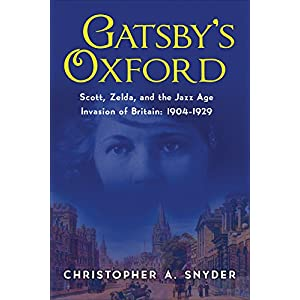 Gatsby's Oxford: Scott and Zelda in England's Jazz Age: 1904-1929