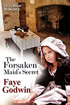 The Forsaken Maid's Secret by [Godwin, Faye]