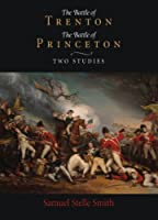 The Battle of Trenton/The Battle of Princeton: Two Studies