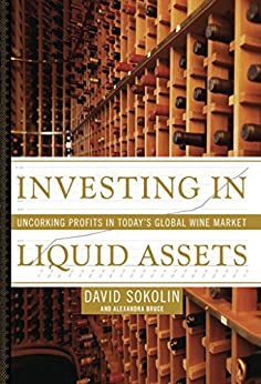 Investing in Liquid Assets: Uncorking Profits in Today's Global Wine Market by [Sokolin, David, Bruce, Alexandra]