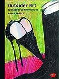 Outsider Art: Spontaneous Alternatives (World of Art)