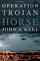 Operation Trojan Horse: The Classic Breakthrough Study of UFOs by John a. Keel(2013-05-15)