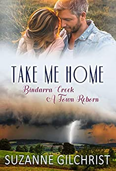 Take Me Home (Bindarra Creek A Town Reborn Book 1) by [Gilchrist, Suzanne, Gilchrist, S. E.]