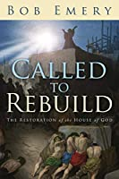 Called to Rebuild: The Restoration of the House of God