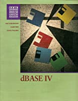 dBASE IV (The Irwin Advantage Series for Computer Education)