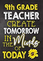 9th Grade Teacher Create  Tomorrow in The Minds Of Today: Teacher Notebook , Journal or Planner for Teacher Gift,Thank You Gift to Show Your Gratitude During Teacher Appreciation Week, Gift Idea for Retirement
