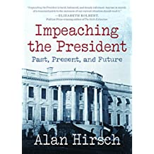 Impeaching the President: Past, Present, and Future (Open Media Series)