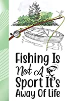 Fishing Is Not A Sport It's Away Of Life: Personalized Fishing Gifts For Men - Writing Journal And Log Book Combo To Record Fishing Trips And Memories