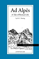 Ad Alpes: A Tale of Roman Life