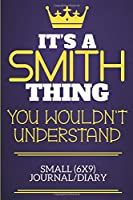 It's A Smith Thing You Wouldn't Understand Small (6x9) Journal/Diary: Show you care with our personalised family member books, a perfect way to show off your surname! Unisex books are ideal for all the family to enjoy.