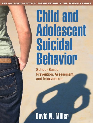 Download Child and Adolescent Suicidal Behavior: School-Based Prevention, Assessment, and Intervention (The Guilford Practical Intervention in The Schools Series) 1606239961