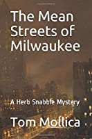 The Mean Streets of Milwaukee: A Herb Snabble Mystery