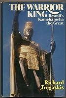 The Warrior King: Hawaii's Kamehameha the Great