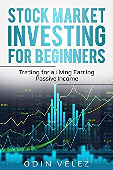 Stock Market Investing for Beginners: Trading for a Living Earning Passive Income by [Velez, Odin]