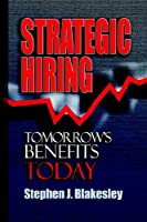Strategic Hiring: Tomorrow's Benefits Today