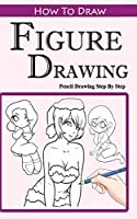 How to Draw Figures (Figure Drawing: Easy Pencil Drawings Book)