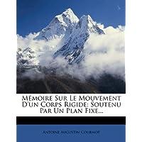 Memoire Sur Le Mouvement D'Un Corps Rigide: Soutenu Par Un Plan Fixe...