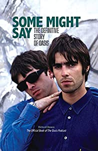 Some Might Say: The Definitive Story of Oasis: The Official Book Of The Oasis Podcast (English Edition)