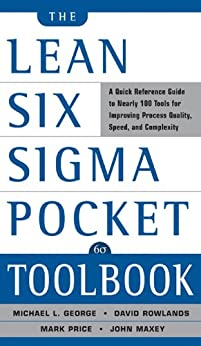The Lean Six Sigma Pocket Toolbook: A Quick Reference Guide to Nearly 100 Tools for Improving Quality and Speed by [George, Michael L., Maxey, John, Rowlands, David T., Price, Mark]