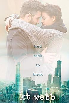 Hard Habit to Break: A Chicago Love Story Novella by [Webb, KT]