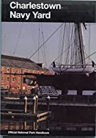 Charlestown Navy Yard: Boston National Historical Park, Massachusetts (Official National Park Handbook, 152)